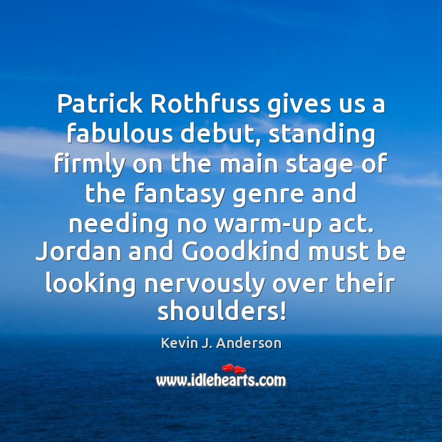 Patrick Rothfuss gives us a fabulous debut, standing firmly on the main Image