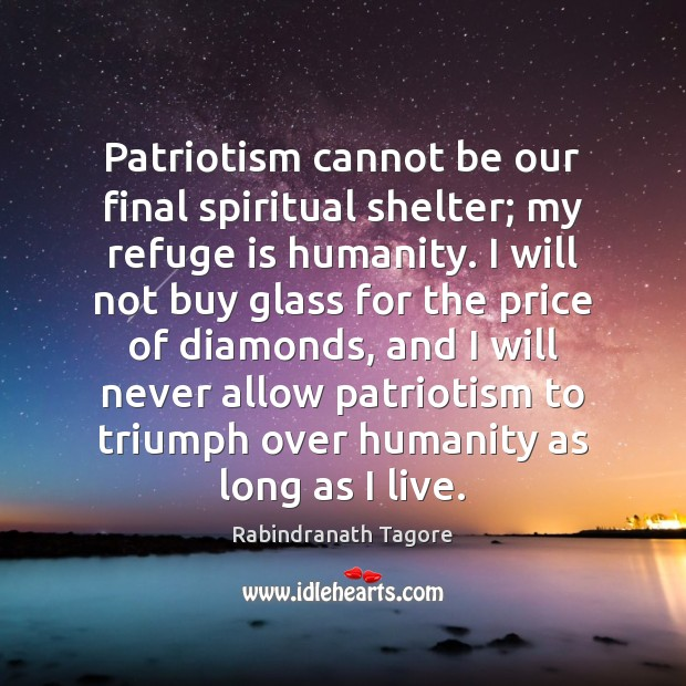 Image, Patriotism cannot be our final spiritual shelter; my refuge is humanity. I