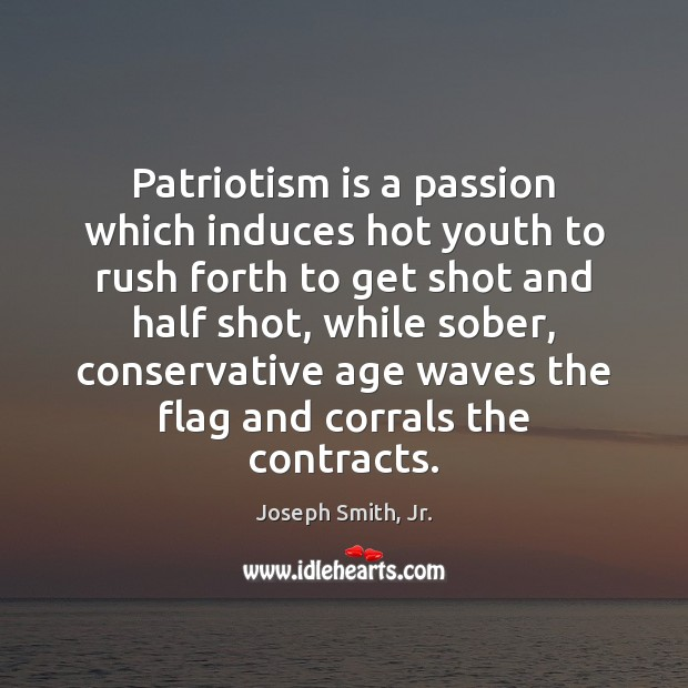 Patriotism is a passion which induces hot youth to rush forth to Joseph Smith, Jr. Picture Quote