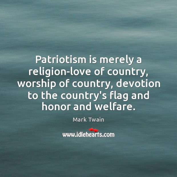 Patriotism is merely a religion-love of country, worship of country, devotion to Patriotism Quotes Image
