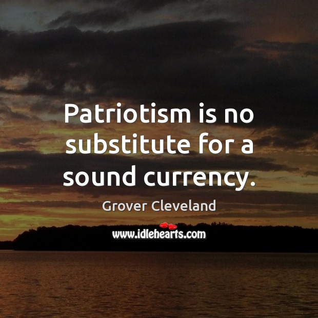 Patriotism is no substitute for a sound currency. Patriotism Quotes Image