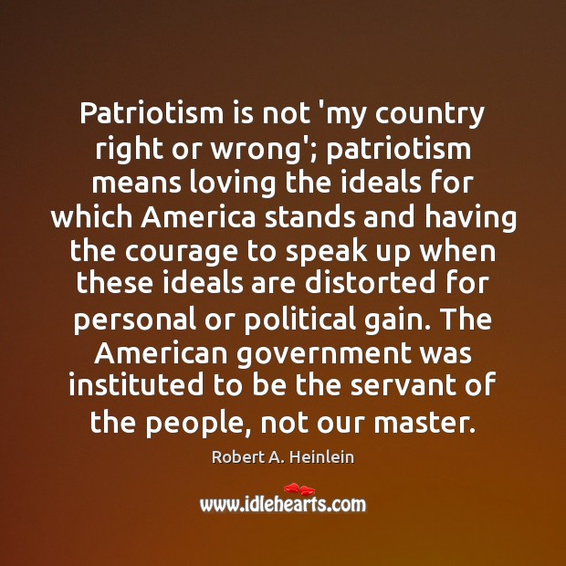 Image, Patriotism is not 'my country right or wrong'; patriotism means loving the