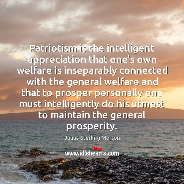 Patriotism is the intelligent appreciation that one's own welfare is inseparably connected Patriotism Quotes Image