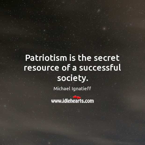 Patriotism is the secret resource of a successful society. Patriotism Quotes Image