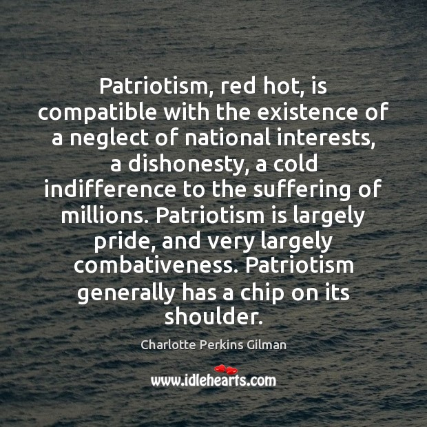 Patriotism, red hot, is compatible with the existence of a neglect of Patriotism Quotes Image