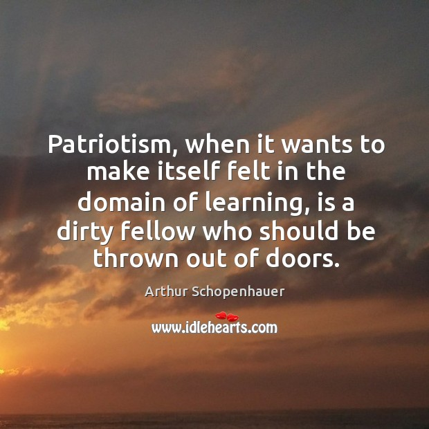 Patriotism, when it wants to make itself felt in the domain of learning, is a dirty fellow Image