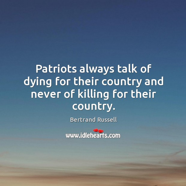 Patriots always talk of dying for their country and never of killing for their country. Image