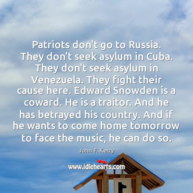 Image, Patriots don't go to Russia. They don't seek asylum in Cuba. They