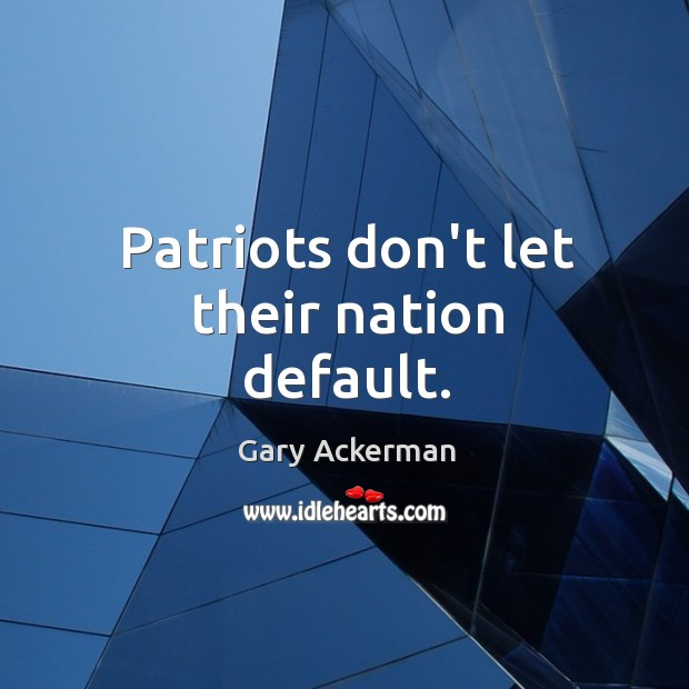 Patriots don't let their nation default. Image