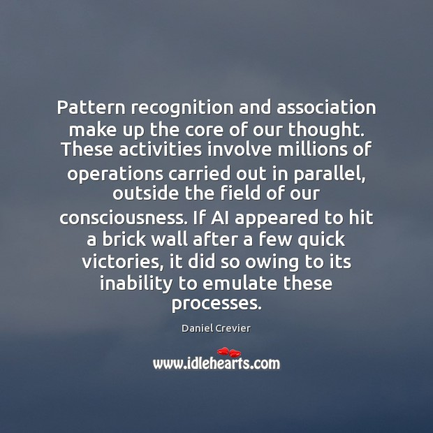 Pattern recognition and association make up the core of our thought. These Image