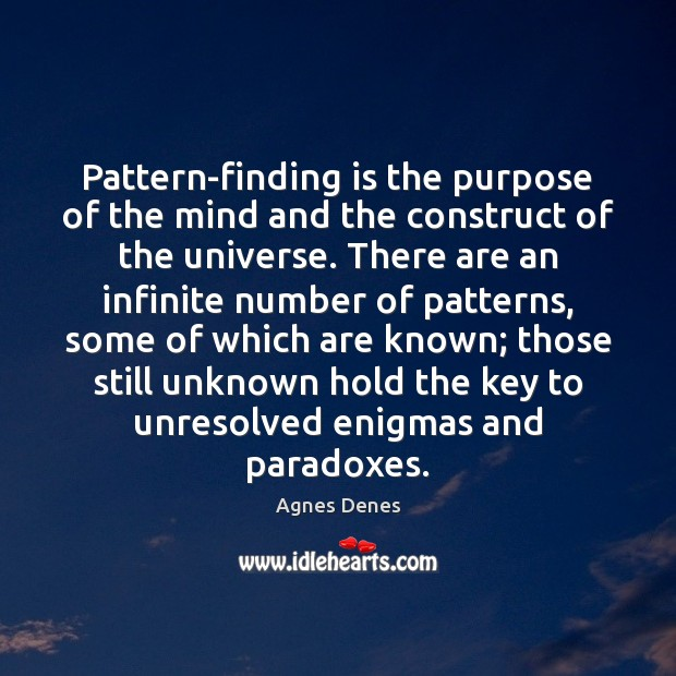Pattern-finding is the purpose of the mind and the construct of the Image