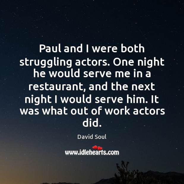 Paul and I were both struggling actors. One night he would serve David Soul Picture Quote