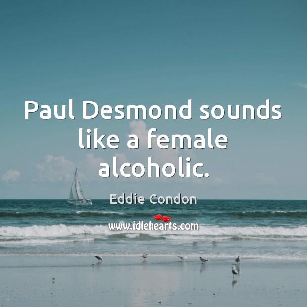 Paul Desmond sounds like a female alcoholic. Image