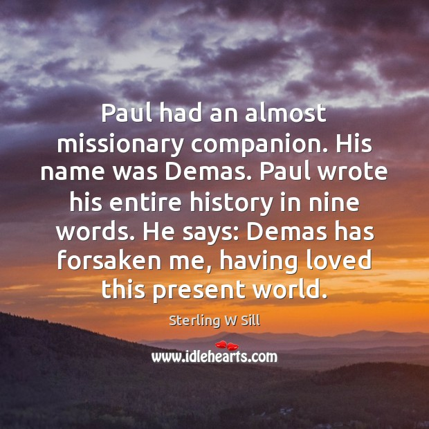 Image, Paul had an almost missionary companion. His name was Demas. Paul wrote