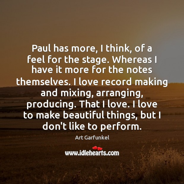 Image, Paul has more, I think, of a feel for the stage. Whereas