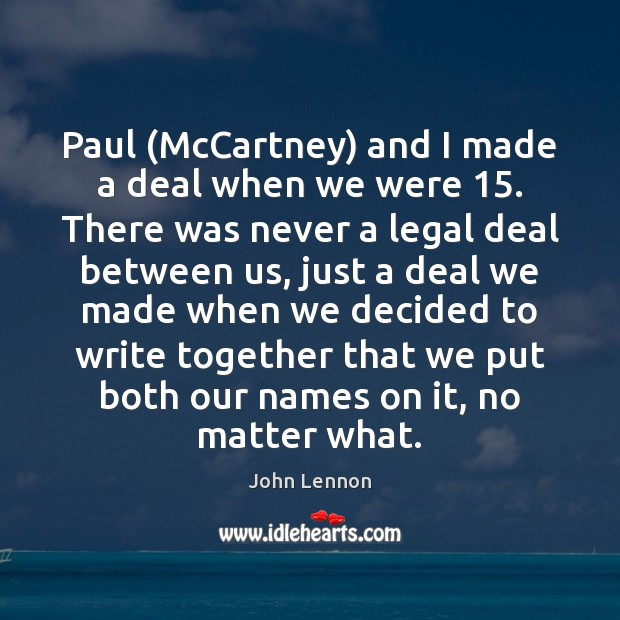 Paul (McCartney) and I made a deal when we were 15. There was Image