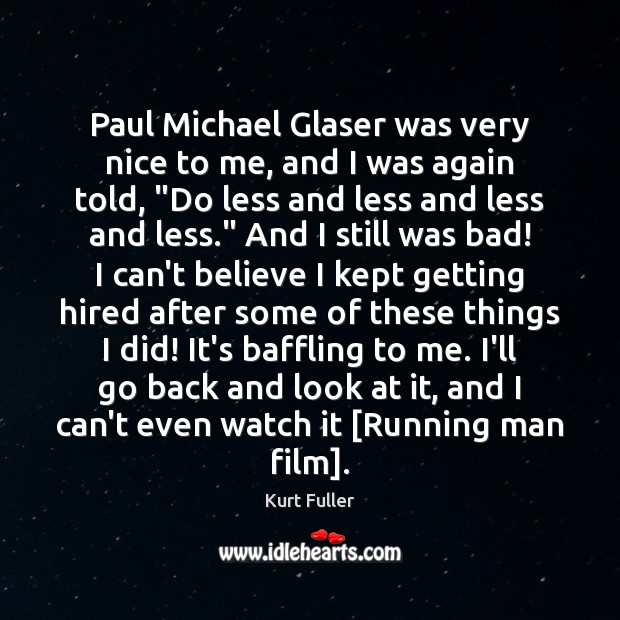 Paul Michael Glaser was very nice to me, and I was again Kurt Fuller Picture Quote