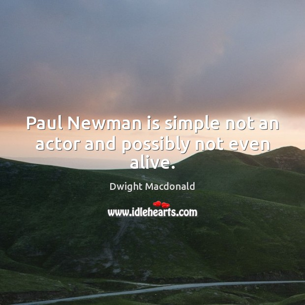 Image, Paul Newman is simple not an actor and possibly not even alive.