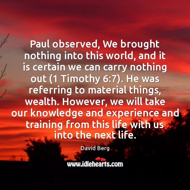 Paul observed, We brought nothing into this world, and it is certain David Berg Picture Quote
