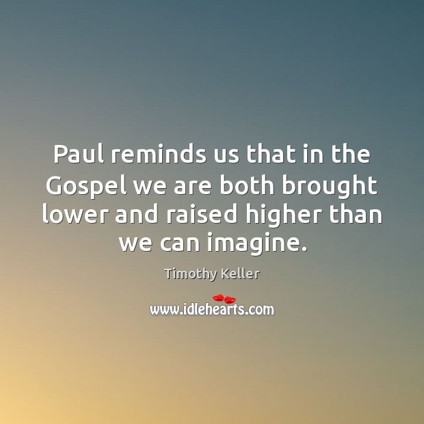 Paul reminds us that in the Gospel we are both brought lower Image