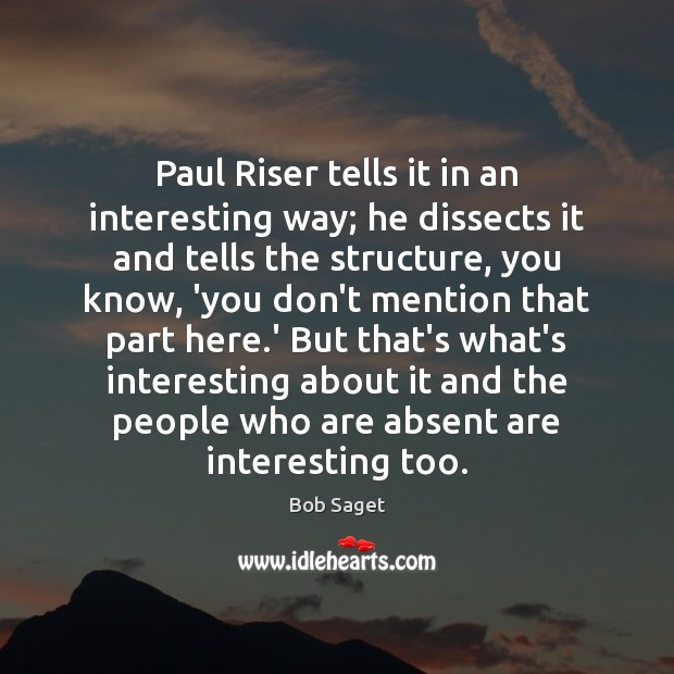 Paul Riser tells it in an interesting way; he dissects it and Bob Saget Picture Quote