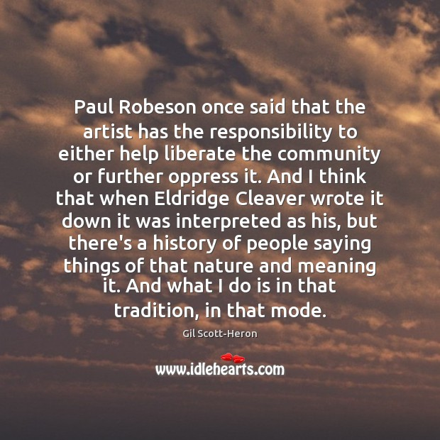 Paul Robeson once said that the artist has the responsibility to either Gil Scott-Heron Picture Quote