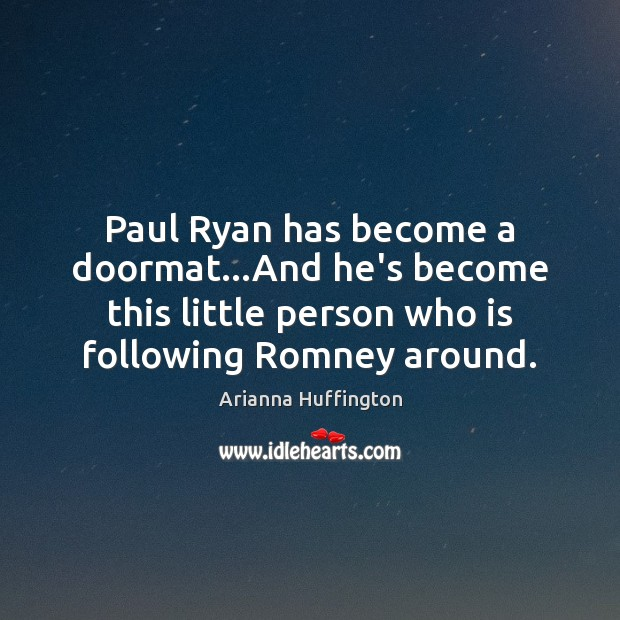 Paul Ryan has become a doormat…And he's become this little person Image