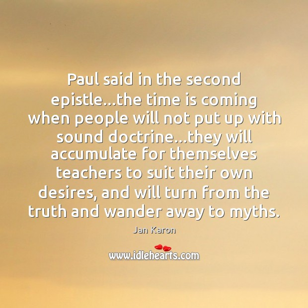 Paul said in the second epistle…the time is coming when people Jan Karon Picture Quote