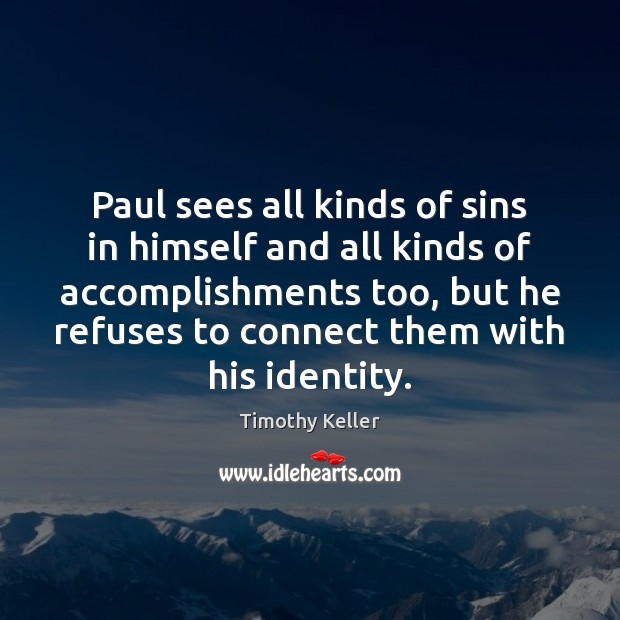 Paul sees all kinds of sins in himself and all kinds of Image