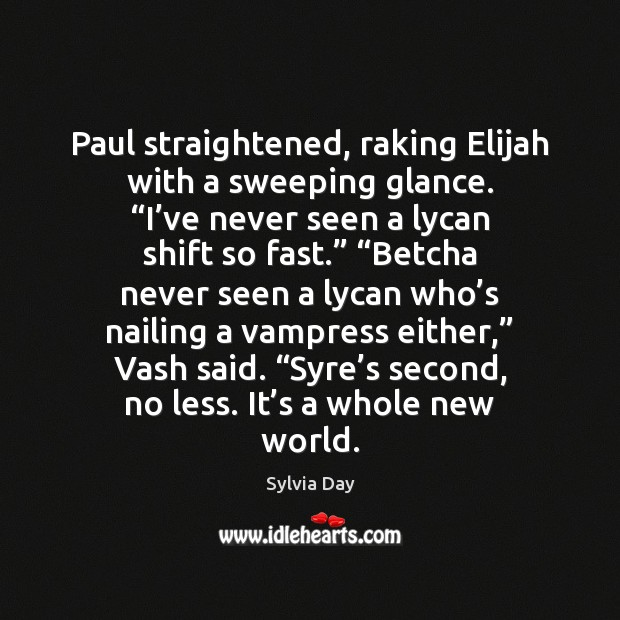 """Paul straightened, raking Elijah with a sweeping glance. """"I've never seen Sylvia Day Picture Quote"""
