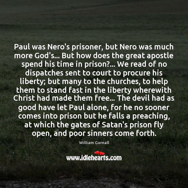Paul was Nero's prisoner, but Nero was much more God's… But how William Gurnall Picture Quote