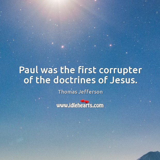 Paul was the first corrupter of the doctrines of Jesus. Image
