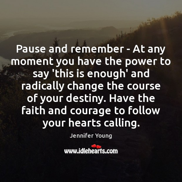 Image, Pause and remember – At any moment you have the power to