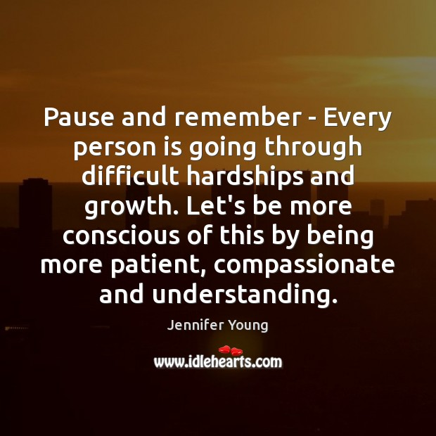 Pause and remember – Every person is going through difficult hardships and Image