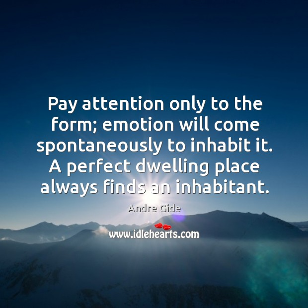 Pay attention only to the form; emotion will come spontaneously to inhabit Image