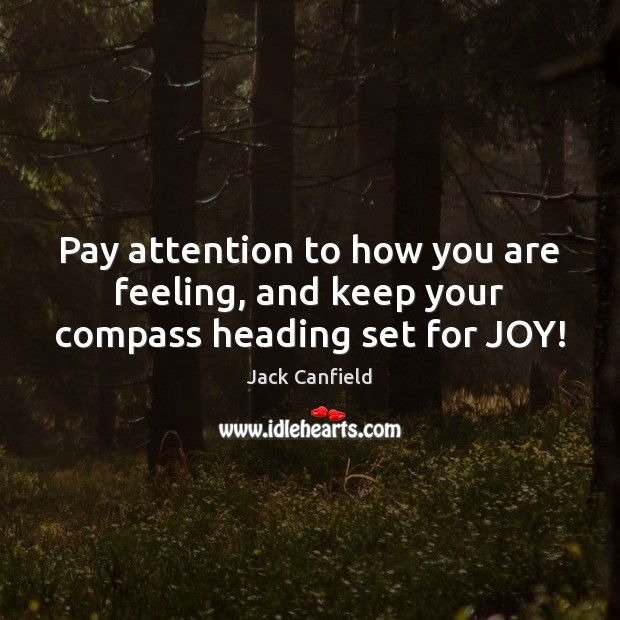 Image, Pay attention to how you are feeling, and keep your compass heading set for JOY!