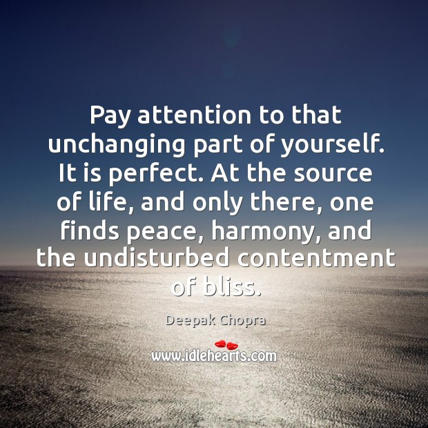 Pay attention to that unchanging part of yourself. It is perfect. At Image
