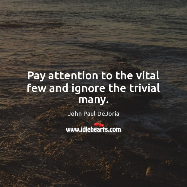 Pay attention to the vital few and ignore the trivial many. Image