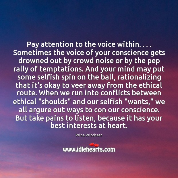 Image, Pay attention to the voice within. . . . Sometimes the voice of your conscience