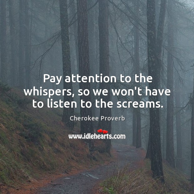 Image, Pay attention to the whispers, so we won't have to listen to the screams.
