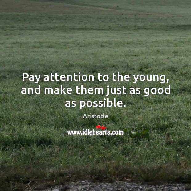 Image, Pay attention to the young, and make them just as good as possible.