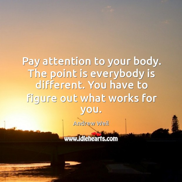 Pay attention to your body. The point is everybody is different. You have to figure out what works for you. Image