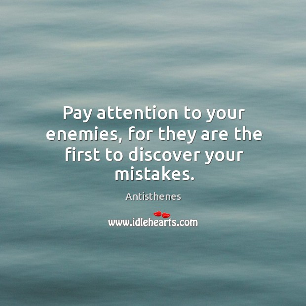 Pay attention to your enemies, for they are the first to discover your mistakes. Image