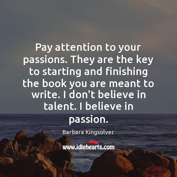Image, Pay attention to your passions. They are the key to starting and