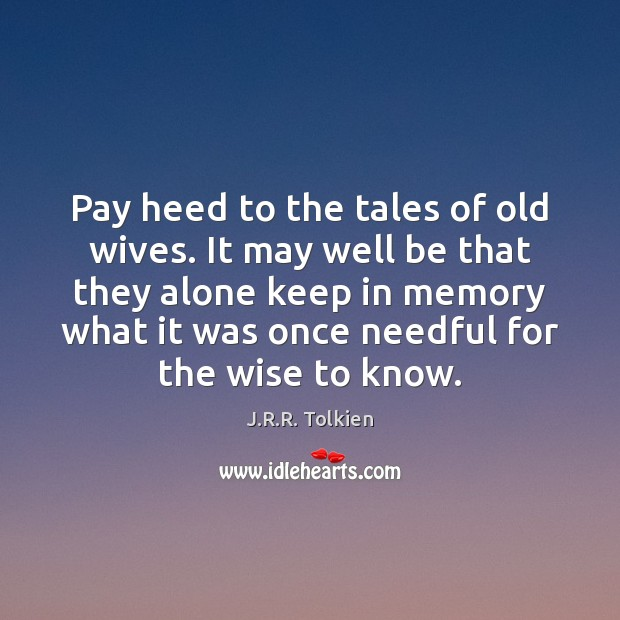 Pay heed to the tales of old wives. It may well be Image