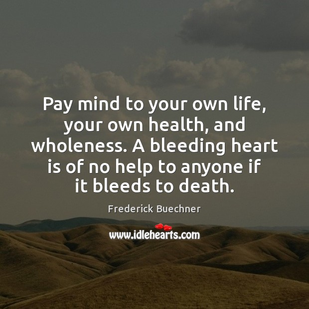 Pay mind to your own life, your own health, and wholeness. A Image