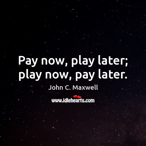 Image, Pay now, play later; play now, pay later.