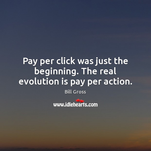Image, Pay per click was just the beginning. The real evolution is pay per action.
