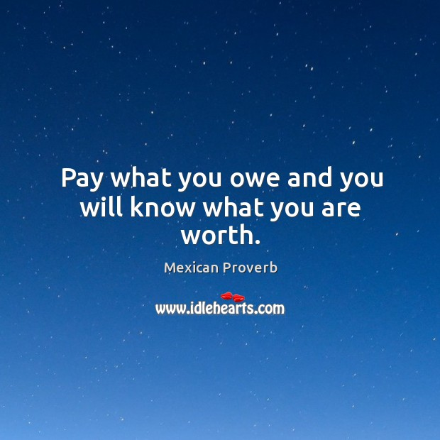 Pay what you owe and you will know what you are worth. Image