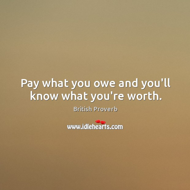 Pay what you owe and you'll know what you're worth. Image
